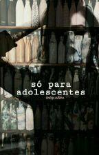 Só Para Adolescentes △ by baby_allien
