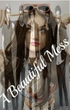 A Beautiful Mess ~one direction fan fiction~ by fxocus