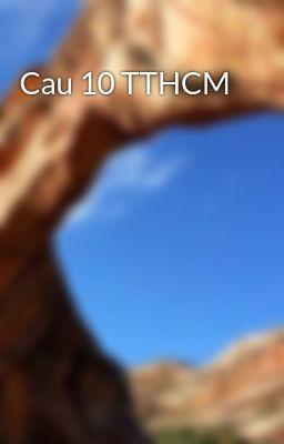 Cau 10 TTHCM