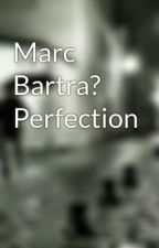Marc Bartra? Perfection by anjodouradoxo