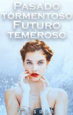 Pasado tormentoso, futuro temeroso. {LAQCMV II parte} ||PAUSADO|| by Valsoph