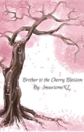Brother to the Cherry Blossom (Naruto Fanfiction) by imawesomeKL