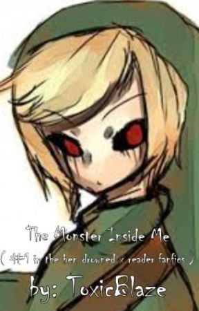The monster inside me (Ben Drowned x Reader book 1) by toxicblaze