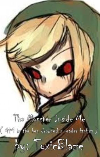 The monster inside me (Ben Drowned x Reader book 1)