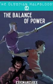 The Olympian Half-Bloods And The Balance of Power ~{A Heroes of Olympus Fanfiction}~ by miaspdf