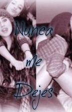 Nunca Me Dejes-Camren G!p Terminada  by BrieMinaj