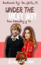 Under The Milky Way (Ron Weasley y tu) by Luisa596