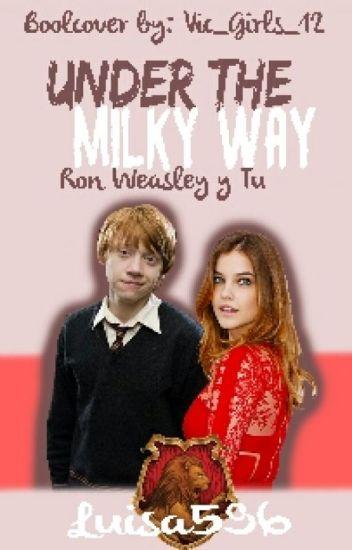Under The Milky Way (Ron Weasley y tu)