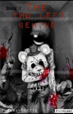 The Two Left Behind (A FNAF fanfiction) by TheDrakonette