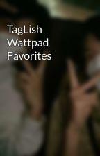TagLish Wattpad Favorites by TomosWifey
