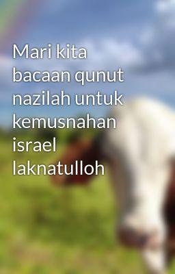 Mari kita bacaan qunut nazilah untuk kemusnahan israel laknatulloh