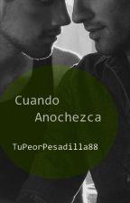 Cuando anochezca (Gay/ Yaoi) by TuPeorPesadilla88