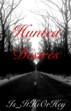 Hunted Desires by Is_ItHiOrHey