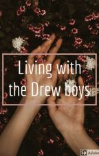 Living with the Drew boys *complete* by Cookie_Monster_15991