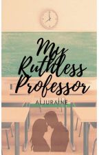 My Ruthless Professor(COMPLETED)#Wattys2016 by aljuraine