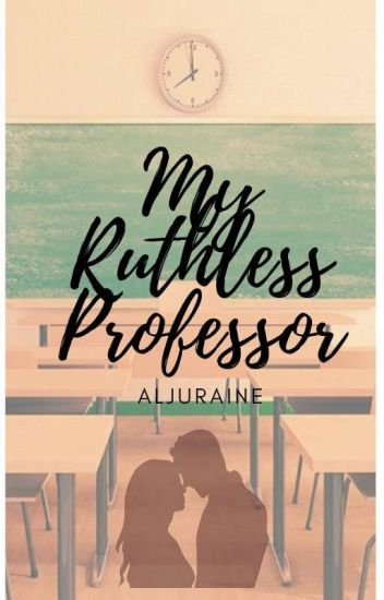 My Ruthless Professor(COMPLETED)#Wattys2016