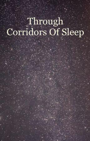 Through Corridors of Sleep by peacecoastflower