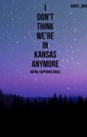 I Don't Think We're In Kansas Anymore {wtnv/supernatural} by darcywriting