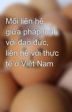 Mối liên hệ giữa pháp luật với đạo đức, liên hệ với thực tế ở Việt Nam by kutekidzzz
