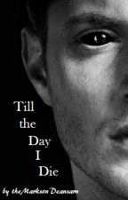 Till the day I die by theMarksonDeansarm