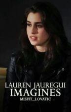 Lauren/You Imagines by Misfit_Lovatic