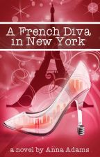 A French Diva in New York (The French Girl series #4) by annadams