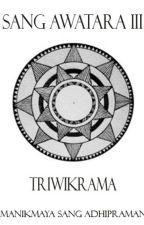 Sang Awatara III : Triwikrama by JagatnataAdhipramana