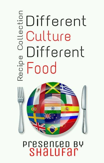 DIFFERENT    CULTURE      DIFFERENT     FOOD