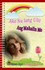 Ako Na Lang Ulit Ang Mahalin Mo(One Shot)(Completed) by BeWIXyGirl_Wp