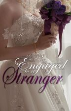 Engaged to a Stranger by _laciela