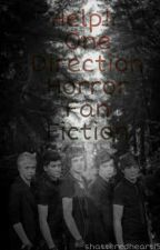 Help!: One Direction Horror Fan Fiction by shatteredheart15