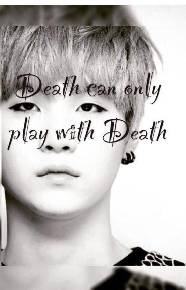 [Fanfic] [Suga, Fictional Girl] Death can only play with Death