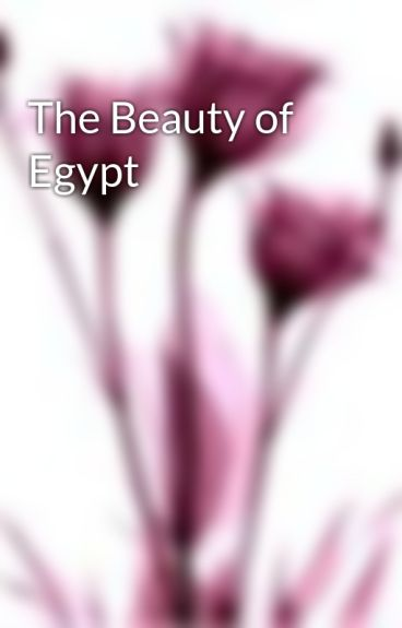 The Beauty of Egypt by candyfloss21