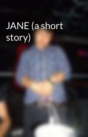 JANE (a short story) by underthesun
