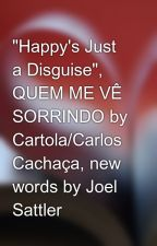 """Happy's Just a Disguise"", QUEM ME VÊ SORRINDO by Cartola/Carlos Cachaça, new words by Joel Sattler by joel_sattlersongs"