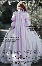 Rainha Negra (em revisão) by LizAzevedo