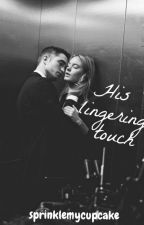 His Lingering Touch #WATTYS2016 by nesslafond