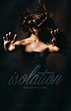 Isolation [COMPLETED] by SaydenOdor