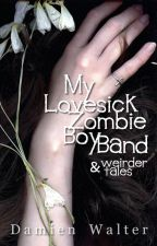 My Lovesick Zombie Boy Band (& weirder tales) by DamienWalter