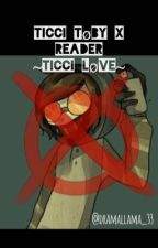 Ticci Toby x Reader ~Ticci Love~ by attoichi