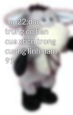 cau22:dac trung co ban cua xhcn trong cuong linh nam 91