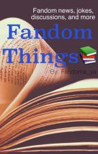 Fandom Things by Fandoms_ya