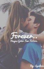 Forever.. (Hayes Grier Fan Fiction.) by April1357