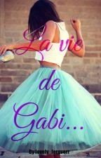La vie de Gabi... by lovely_foreverr