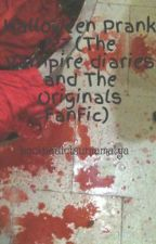 Halloween Prank ??? (The Vampire diaries and The Originals FanFic) by bookaddictsuniamatya