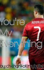 You're My Everything||Cristiano Ronaldo Fanfic by Chicharitoismybabe