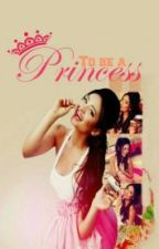To Be A Princess by Hallii