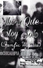 .-Ahora Que Estoy Solo-. (Fanfic Wigetta) by ChicaEspia