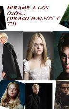 Mírame a los ojos... (Draco Malfoy y tu) by Solndt