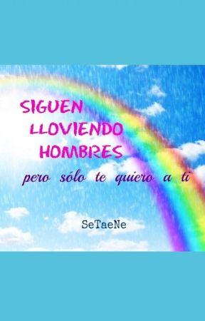 Siguen lloviendo hombres pero sólo te quiero a ti by SeTaeNe